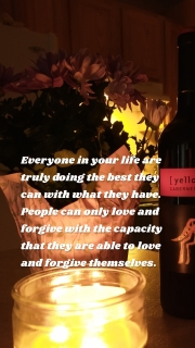 Everyone in your life are truly doing the best they can with what they have. People can only love and forgive with the capacity that they are able to love and forgive themselves.